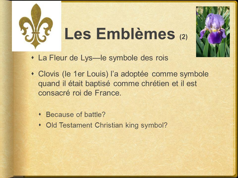Les Emblèmes (2) La Fleur de Lysle symbole des rois Clovis (le 1er Louis) la adoptée comme symbole quand il était baptisé comme chrétien et il est con
