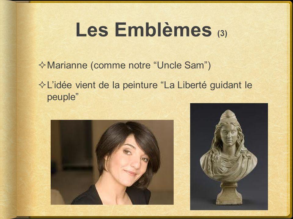Les Emblèmes (3) Marianne (comme notre Uncle Sam) Lidée vient de la peinture La Liberté guidant le peuple