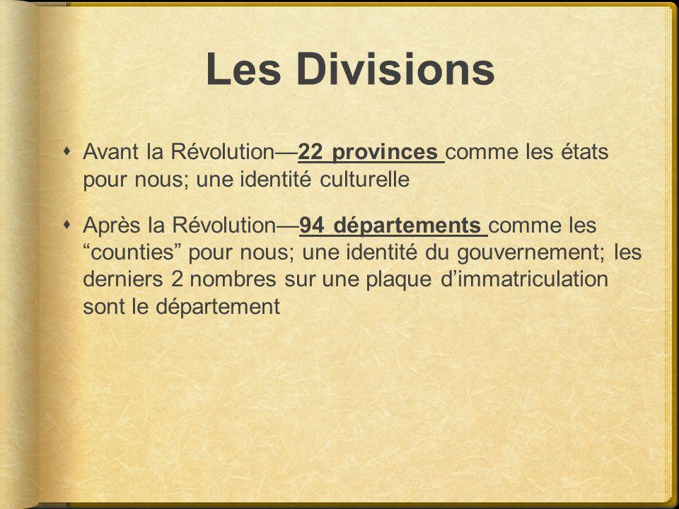 Les Divisions Avant la Révolution22 provinces comme les états pour nous; une identité culturelle Après la Révolution94 départements comme les counties