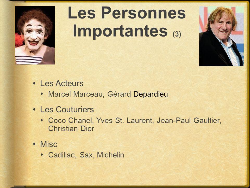 Les Personnes Importantes (3) Les Acteurs Marcel Marceau, Gérard Depardieu Les Couturiers Coco Chanel, Yves St. Laurent, Jean-Paul Gaultier, Christian