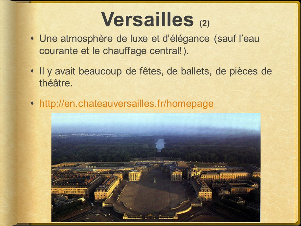 Versailles (2) Une atmosphère de luxe et délégance (sauf leau courante et le chauffage central!). Il y avait beaucoup de fêtes, de ballets, de pièces