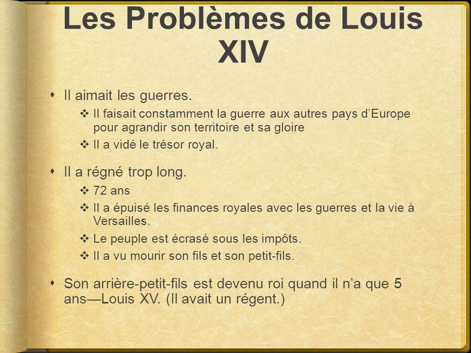 Les Problèmes de Louis XIV Il aimait les guerres. Il faisait constamment la guerre aux autres pays dEurope pour agrandir son territoire et sa gloire I