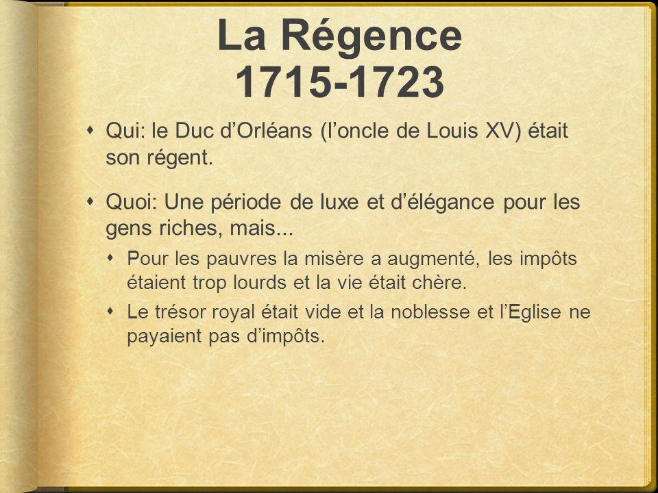 La Régence 1715-1723 Qui: le Duc dOrléans (loncle de Louis XV) était son régent. Quoi: Une période de luxe et délégance pour les gens riches, mais...