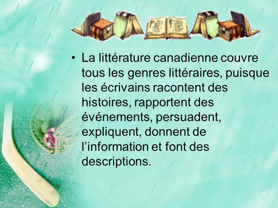 La littérature canadienne couvre tous les genres littéraires, puisque les écrivains racontent des histoires, rapportent des événements, persuadent, ex