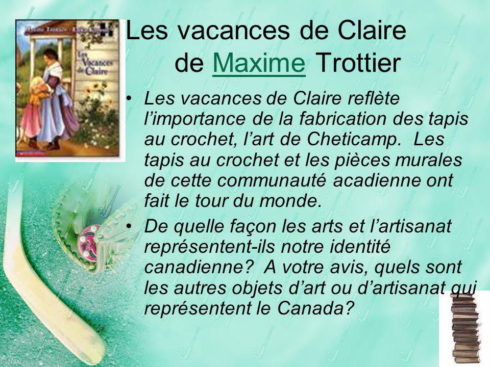 Les vacances de Claire de Maxime TrottierMaxime Les vacances de Claire reflète limportance de la fabrication des tapis au crochet, lart de Cheticamp.