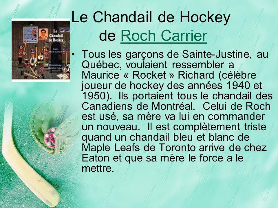 Le Chandail de Hockey de Roch CarrierRoch Carrier Tous les garçons de Sainte-Justine, au Québec, voulaient ressembler a Maurice « Rocket » Richard (cé