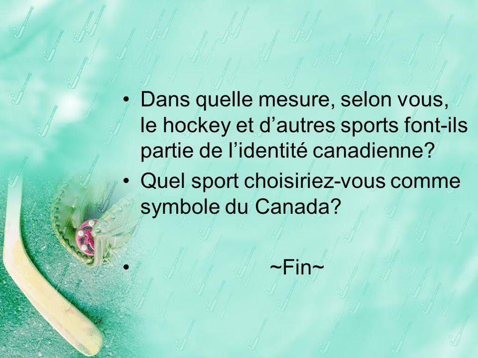 Dans quelle mesure, selon vous, le hockey et dautres sports font-ils partie de lidentité canadienne? Quel sport choisiriez-vous comme symbole du Canad