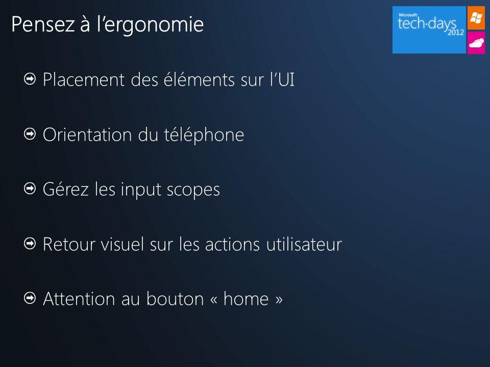 Pensez à lergonomie Placement des éléments sur lUI Orientation du téléphone Gérez les input scopes Retour visuel sur les actions utilisateur Attention