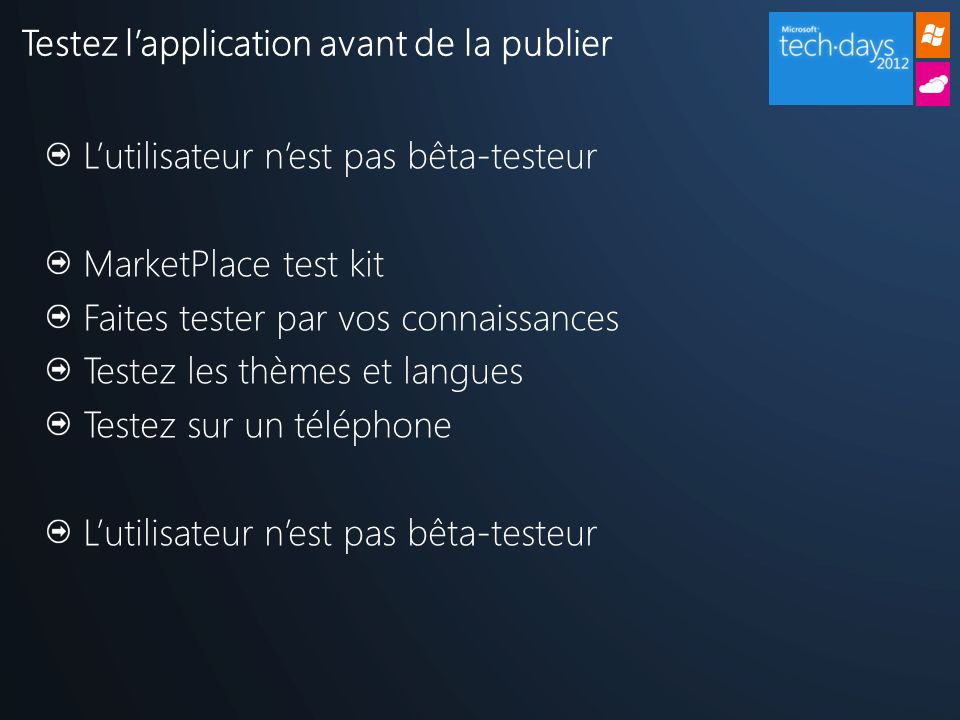 Testez lapplication avant de la publier Lutilisateur nest pas bêta-testeur MarketPlace test kit Faites tester par vos connaissances Testez les thèmes