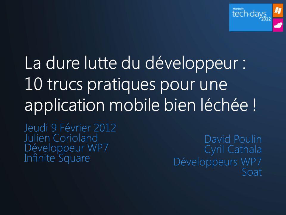 Jeudi 9 Février 2012 Julien Corioland Développeur WP7 Infinite Square La dure lutte du développeur : 10 trucs pratiques pour une application mobile bi