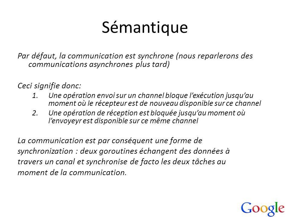 Sémantique Par défaut, la communication est synchrone (nous reparlerons des communications asynchrones plus tard) Ceci signifie donc: 1.Une opération