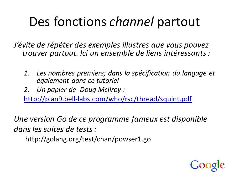 Des fonctions channel partout Jévite de répéter des exemples illustres que vous pouvez trouver partout. Ici un ensemble de liens intéressants : 1.Les