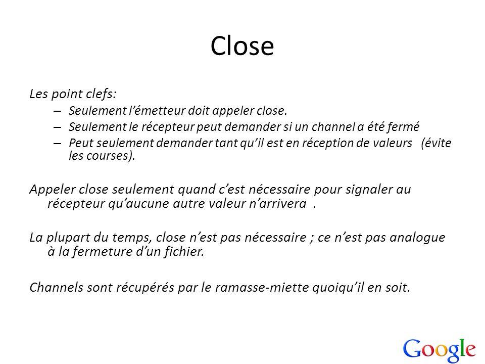 Close Les point clefs: – Seulement lémetteur doit appeler close. – Seulement le récepteur peut demander si un channel a été fermé – Peut seulement dem