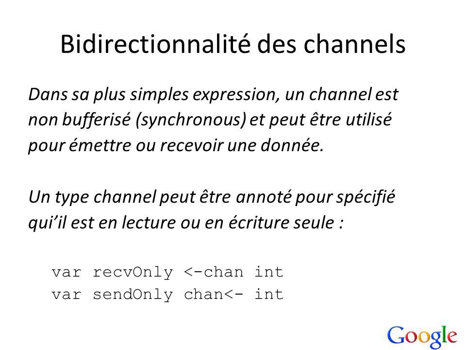 Bidirectionnalité des channels Dans sa plus simples expression, un channel est non bufferisé (synchronous) et peut être utilisé pour émettre ou recevo