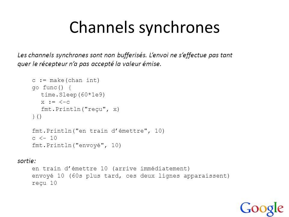 Channels synchrones Les channels synchrones sont non bufferisés. Lenvoi ne seffectue pas tant quer le récepteur na pas accepté la valeur émise. c := m