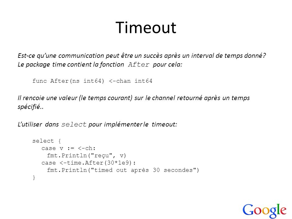 Timeout Est-ce quune communication peut être un succès après un interval de temps donné? Le package time contient la fonction After pour cela: func Af