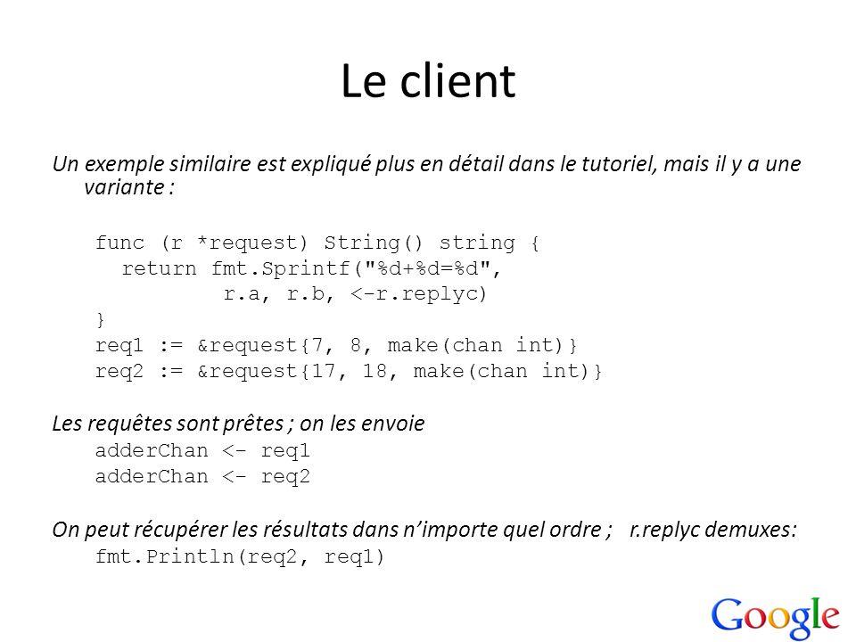 Le client Un exemple similaire est expliqué plus en détail dans le tutoriel, mais il y a une variante : func (r *request) String() string { return fmt