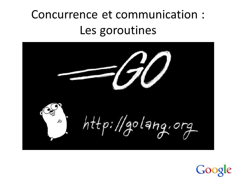 Concurrence et communication : Les goroutines