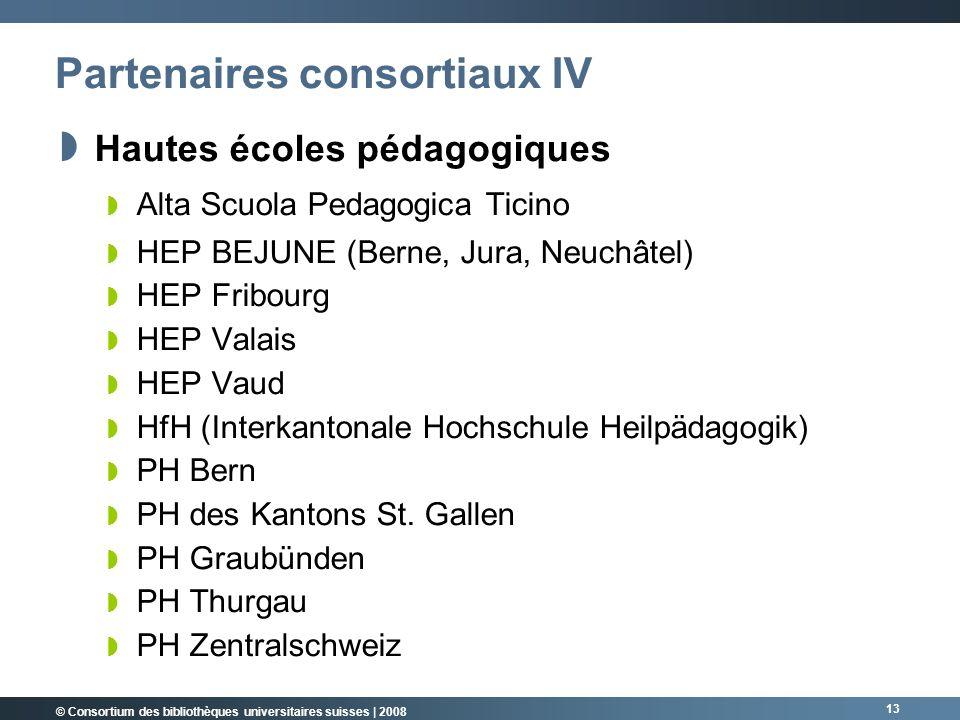 © Consortium des bibliothèques universitaires suisses | 2008 13 Hautes écoles pédagogiques Alta Scuola Pedagogica Ticino HEP BEJUNE (Berne, Jura, Neuchâtel) HEP Fribourg HEP Valais HEP Vaud HfH (Interkantonale Hochschule Heilpädagogik) PH Bern PH des Kantons St.