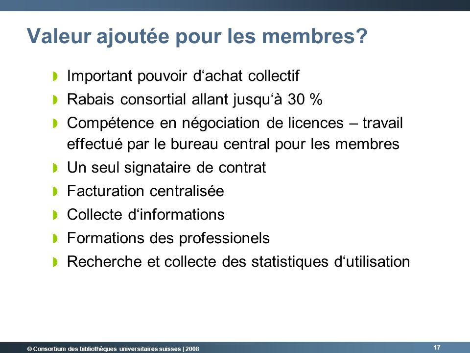 © Consortium des bibliothèques universitaires suisses | 2008 17 Valeur ajoutée pour les membres.