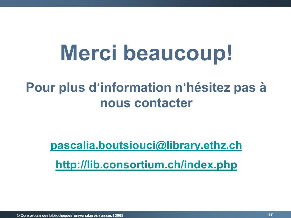 © Consortium des bibliothèques universitaires suisses | 2008 27 Merci beaucoup.