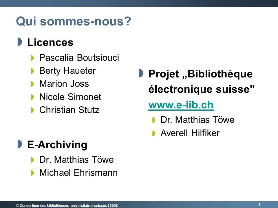 © Consortium des bibliothèques universitaires suisses | 2008 7 Qui sommes-nous.