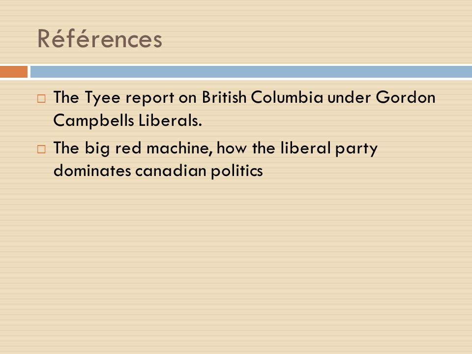 Références The Tyee report on British Columbia under Gordon Campbells Liberals. The big red machine, how the liberal party dominates canadian politics