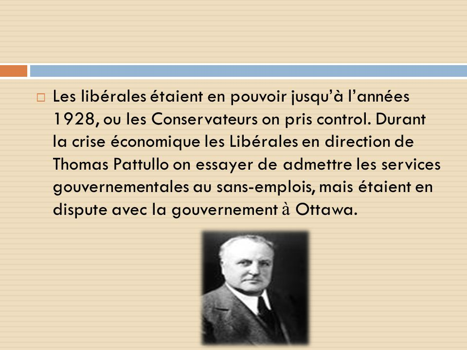 Les libérales étaient en pouvoir jusquà lannées 1928, ou les Conservateurs on pris control.