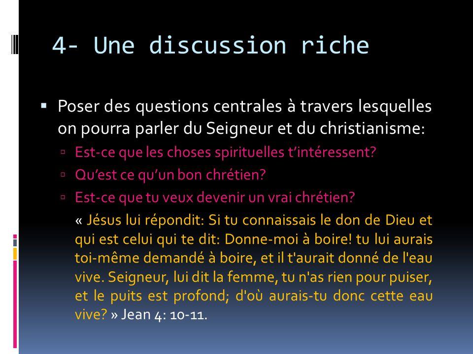 4- Une discussion riche Poser des questions centrales à travers lesquelles on pourra parler du Seigneur et du christianisme: Est-ce que les choses spi