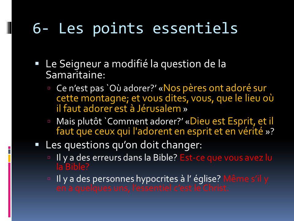 6- Les points essentiels Le Seigneur a modifié la question de la Samaritaine: Ce nest pas `Où adorer? « Nos pères ont adoré sur cette montagne; et vou