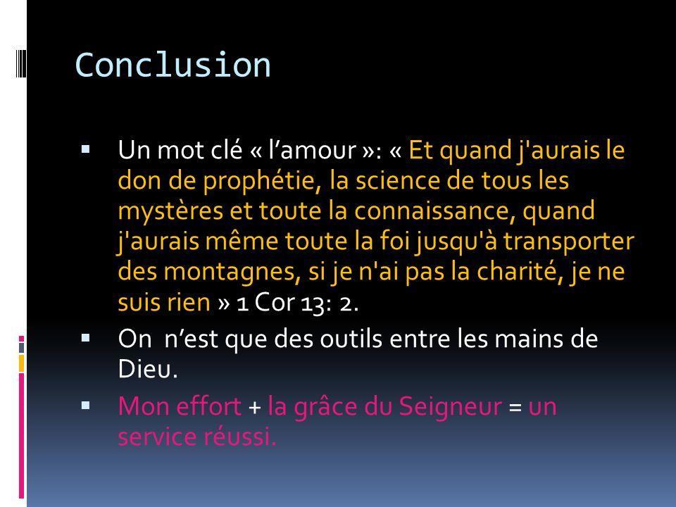 Conclusion Un mot clé « lamour »: « Et quand j'aurais le don de prophétie, la science de tous les mystères et toute la connaissance, quand j'aurais mê