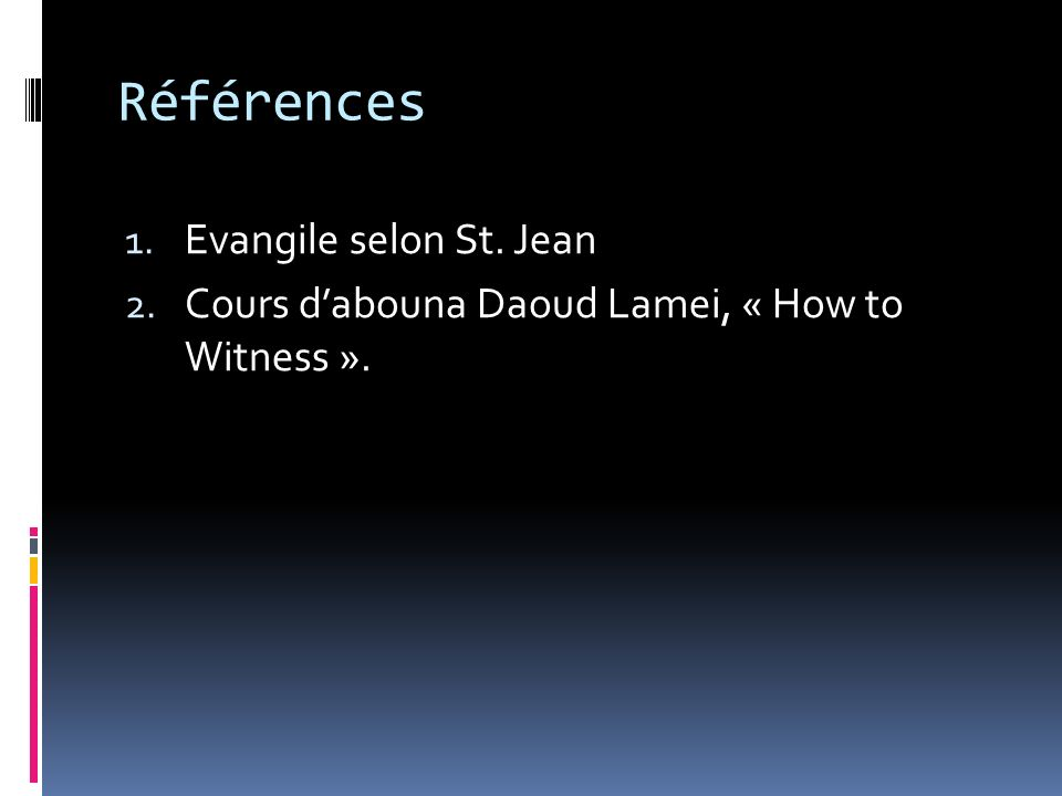 Références 1. Evangile selon St. Jean 2. Cours dabouna Daoud Lamei, « How to Witness ».