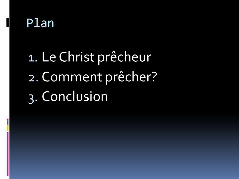 Plan 1. Le Christ prêcheur 2. Comment prêcher? 3. Conclusion