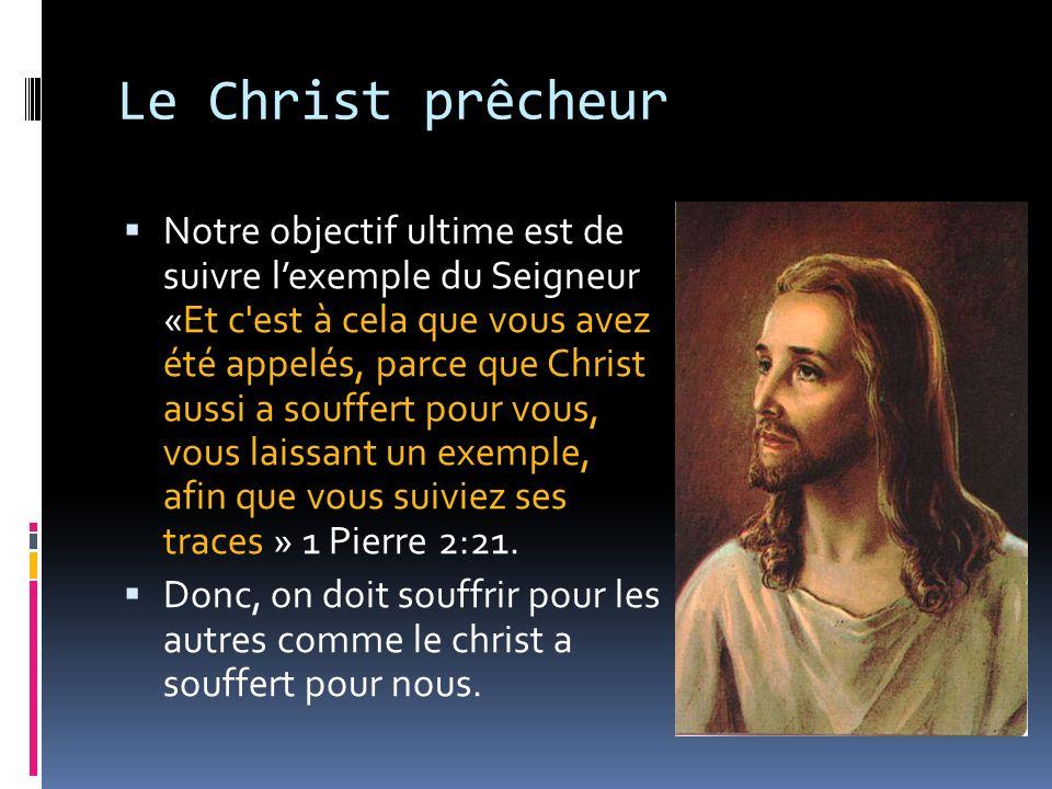 Le Christ prêcheur Notre objectif ultime est de suivre lexemple du Seigneur «Et c'est à cela que vous avez été appelés, parce que Christ aussi a souff
