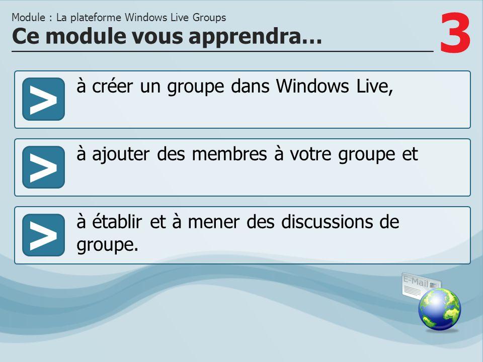 3 >> à ajouter des membres à votre groupe et à établir et à mener des discussions de groupe.