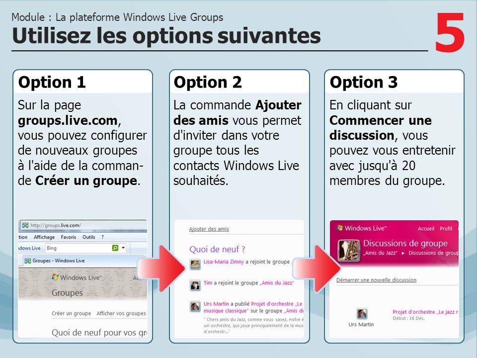 5 Option 1 Sur la page groups.live.com, vous pouvez configurer de nouveaux groupes à l aide de la comman- de Créer un groupe.