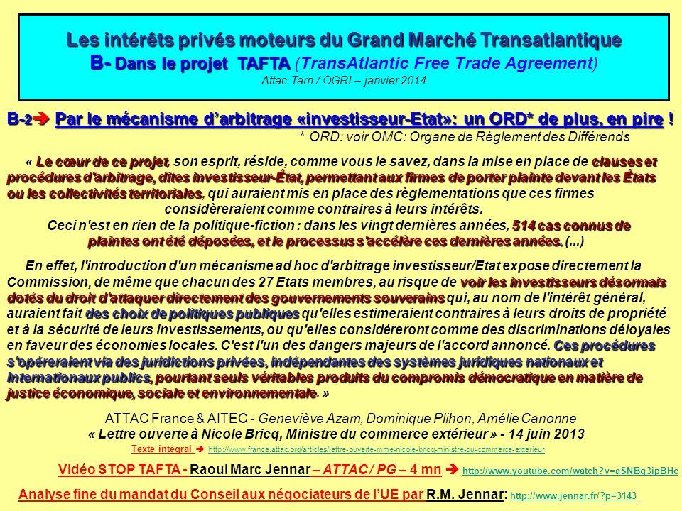 B- 2 Par le mécanisme darbitrage «investisseur-Etat»: un ORD* de plus, en pire ! * ORD: voir OMC: Organe de Règlement des Différends Le cœur de ce pro