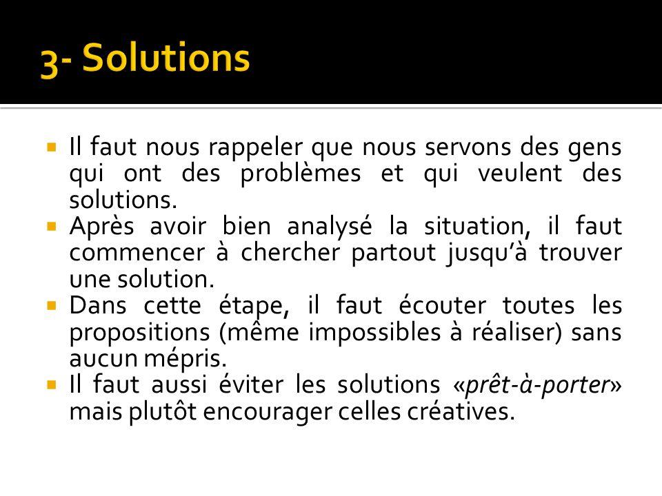 Il faut nous rappeler que nous servons des gens qui ont des problèmes et qui veulent des solutions.
