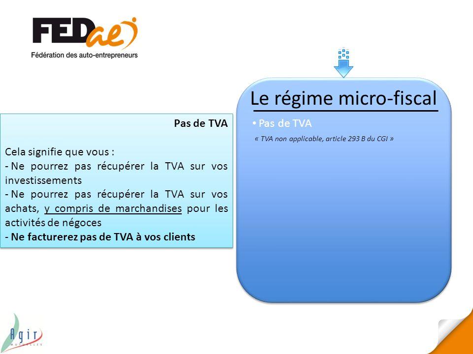 Le régime micro-fiscal Pas de TVA « TVA non applicable, article 293 B du CGI » Pas de TVA Cela signifie que vous : - Ne pourrez pas récupérer la TVA s