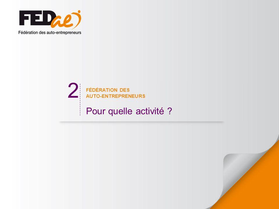 FÉDÉRATION DES AUTO-ENTREPRENEURS Pour quelle activité ? 2
