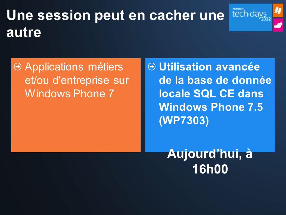 Une session peut en cacher une autre Applications métiers et/ou d entreprise sur Windows Phone 7 Utilisation avancée de la base de donnée locale SQL CE dans Windows Phone 7.5 (WP7303) Aujourdhui, à 16h00