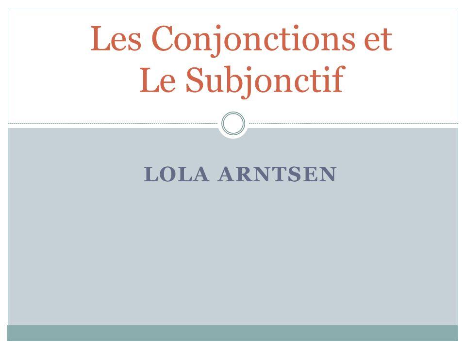 LOLA ARNTSEN Les Conjonctions et Le Subjonctif