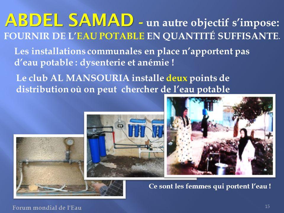 Les installations communales en place napportent pas deau potable : dysenterie et anémie ! 15 ABDEL SAMAD ABDEL SAMAD - un autre objectif simpose: FOU