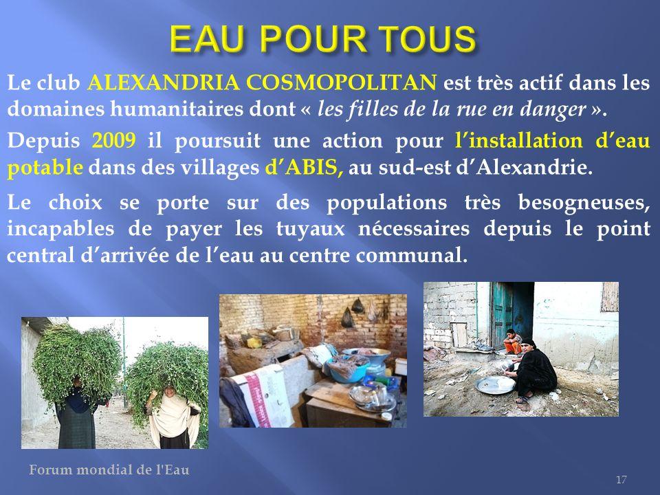 Le club ALEXANDRIA COSMOPOLITAN est très actif dans les domaines humanitaires dont « les filles de la rue en danger ». Depuis 2009 il poursuit une act