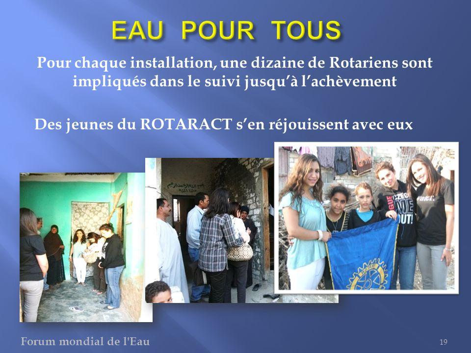 Pour chaque installation, une dizaine de Rotariens sont impliqués dans le suivi jusquà lachèvement 19 Des jeunes du ROTARACT sen réjouissent avec eux