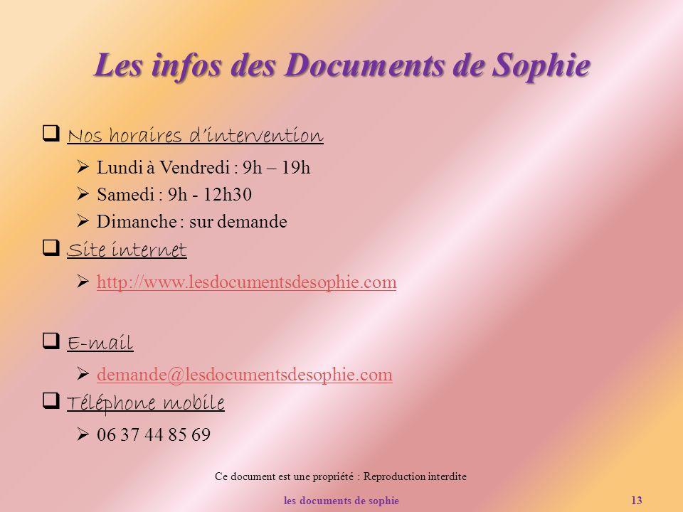 Ce document est une propriété : Reproduction interdite Les infos des Documents de Sophie Nos horaires dintervention Lundi à Vendredi : 9h – 19h Samedi