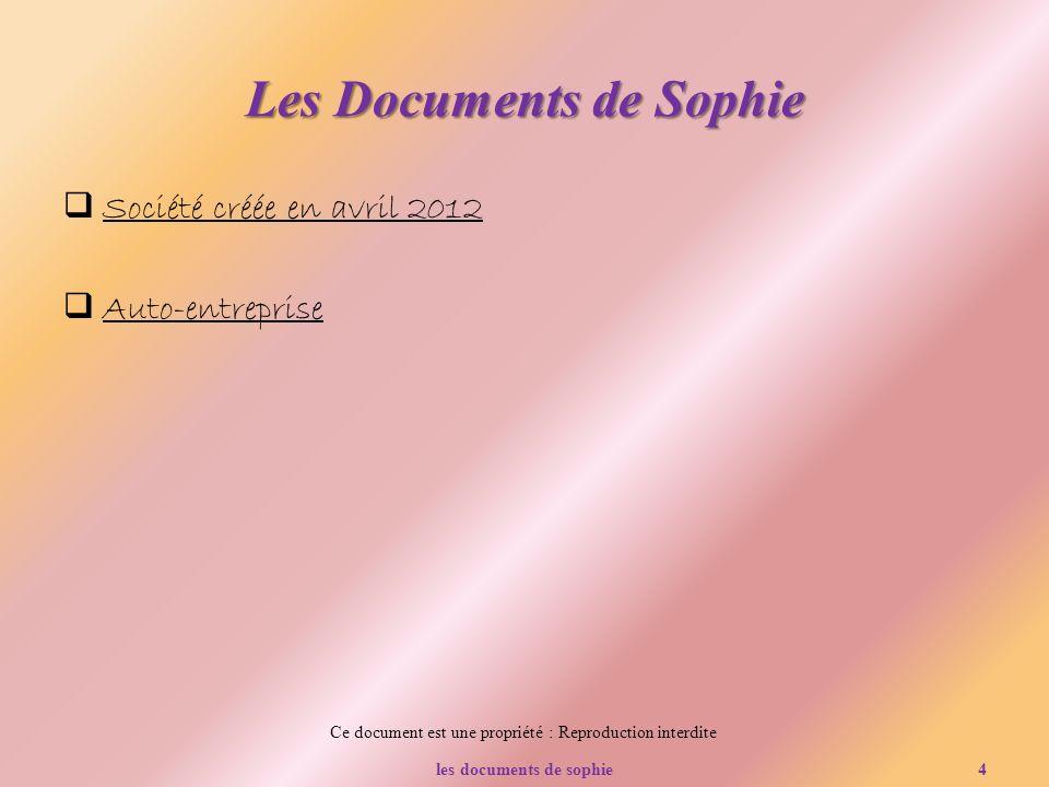 Ce document est une propriété : Reproduction interdite Les Documents de Sophie Société créée en avril 2012 Auto-entreprise les documents de sophie4