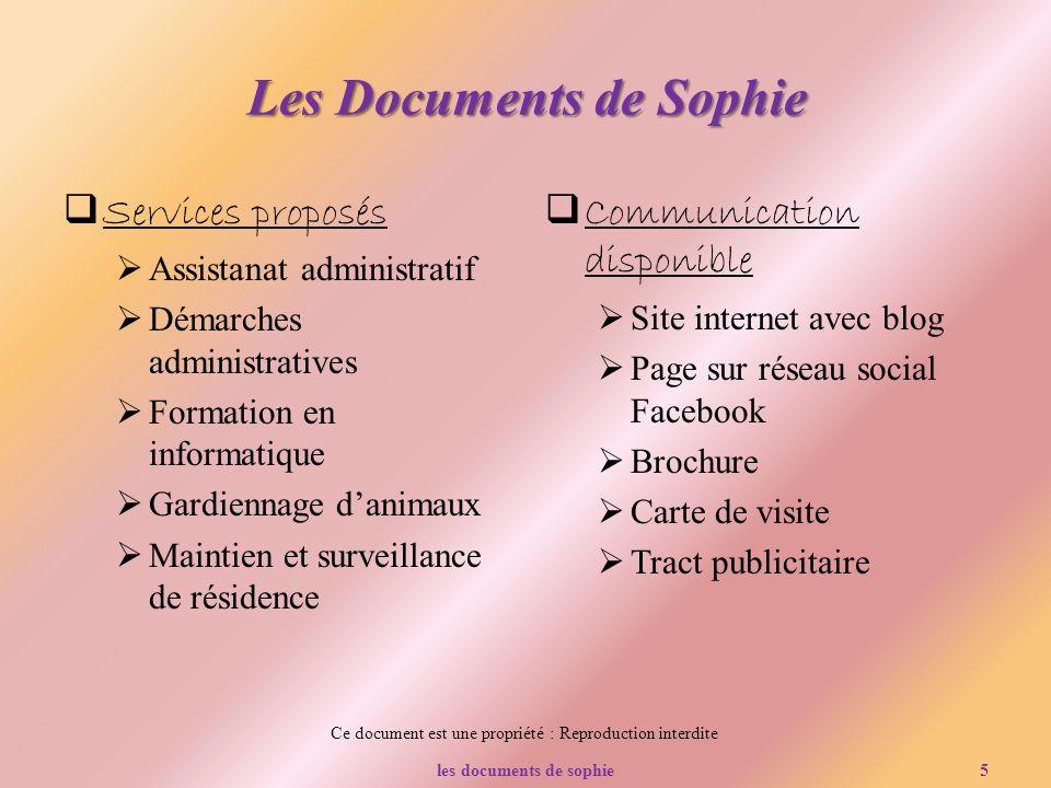 Ce document est une propriété : Reproduction interdite Les Documents de Sophie Services proposés Assistanat administratif Démarches administratives Fo