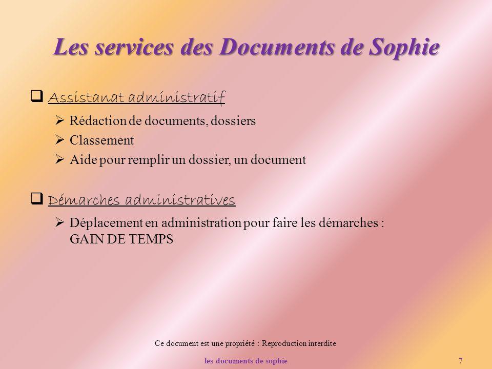 Ce document est une propriété : Reproduction interdite Les services des Documents de Sophie Assistanat administratif Rédaction de documents, dossiers