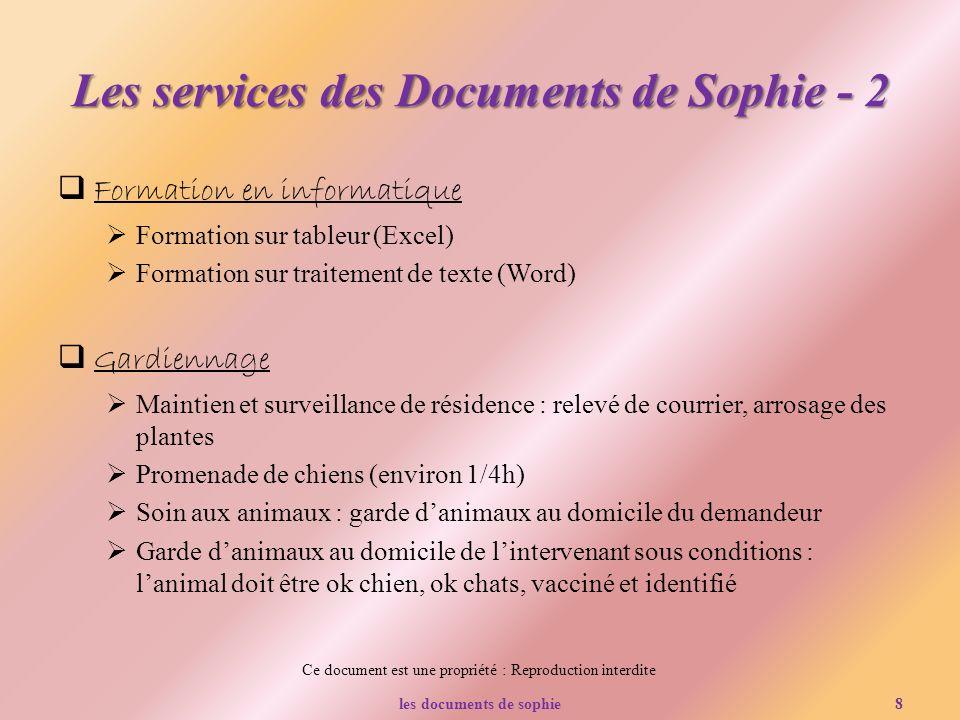 Ce document est une propriété : Reproduction interdite Les services des Documents de Sophie - 2 Formation en informatique Formation sur tableur (Excel
